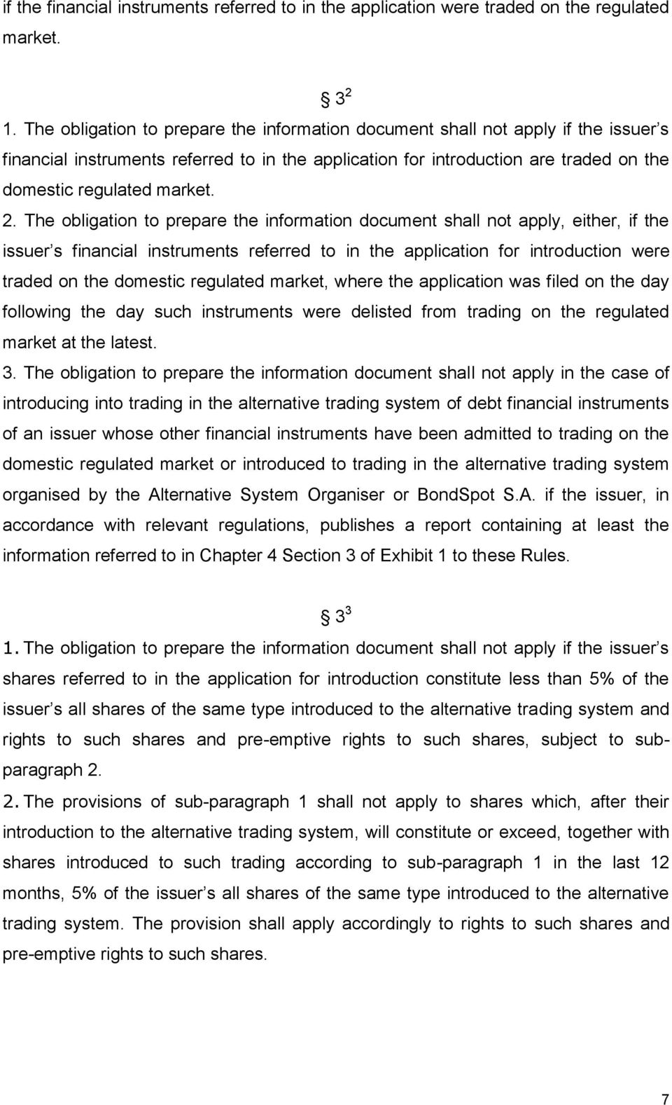 The obligation to prepare the information document shall not apply, either, if the issuer s financial instruments referred to in the application for introduction were traded on the domestic regulated