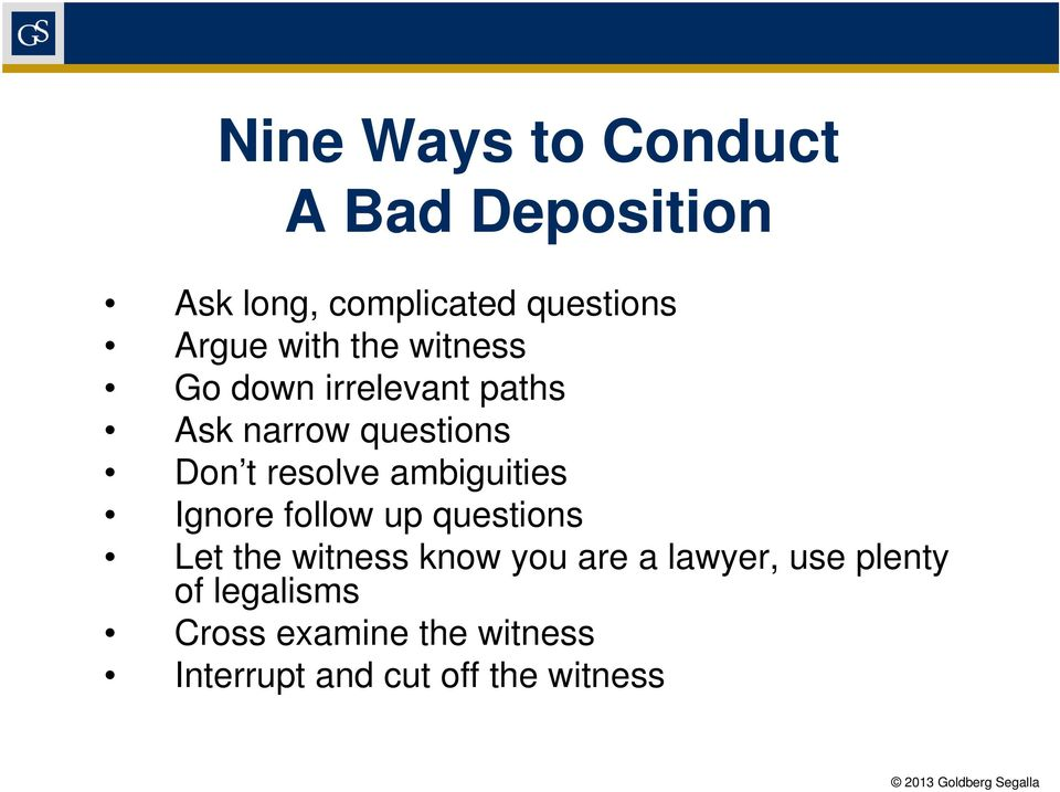 ambiguities Ignore follow up questions Let the witness know you are a lawyer,
