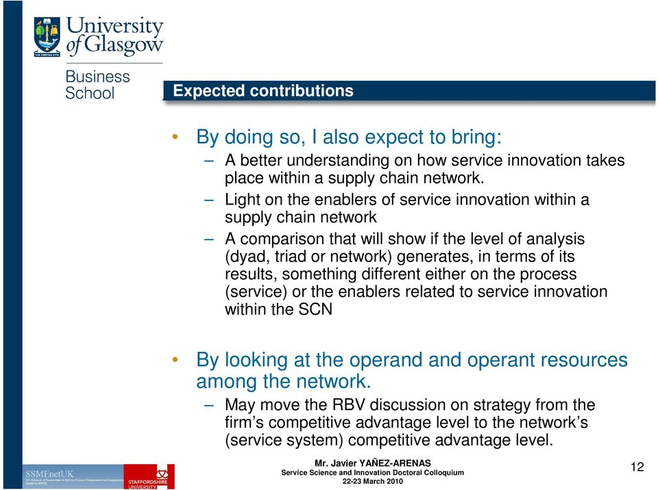 terms of its results, something different either on the process (service) or the enablers related to service innovation within the SCN By looking at the operand and