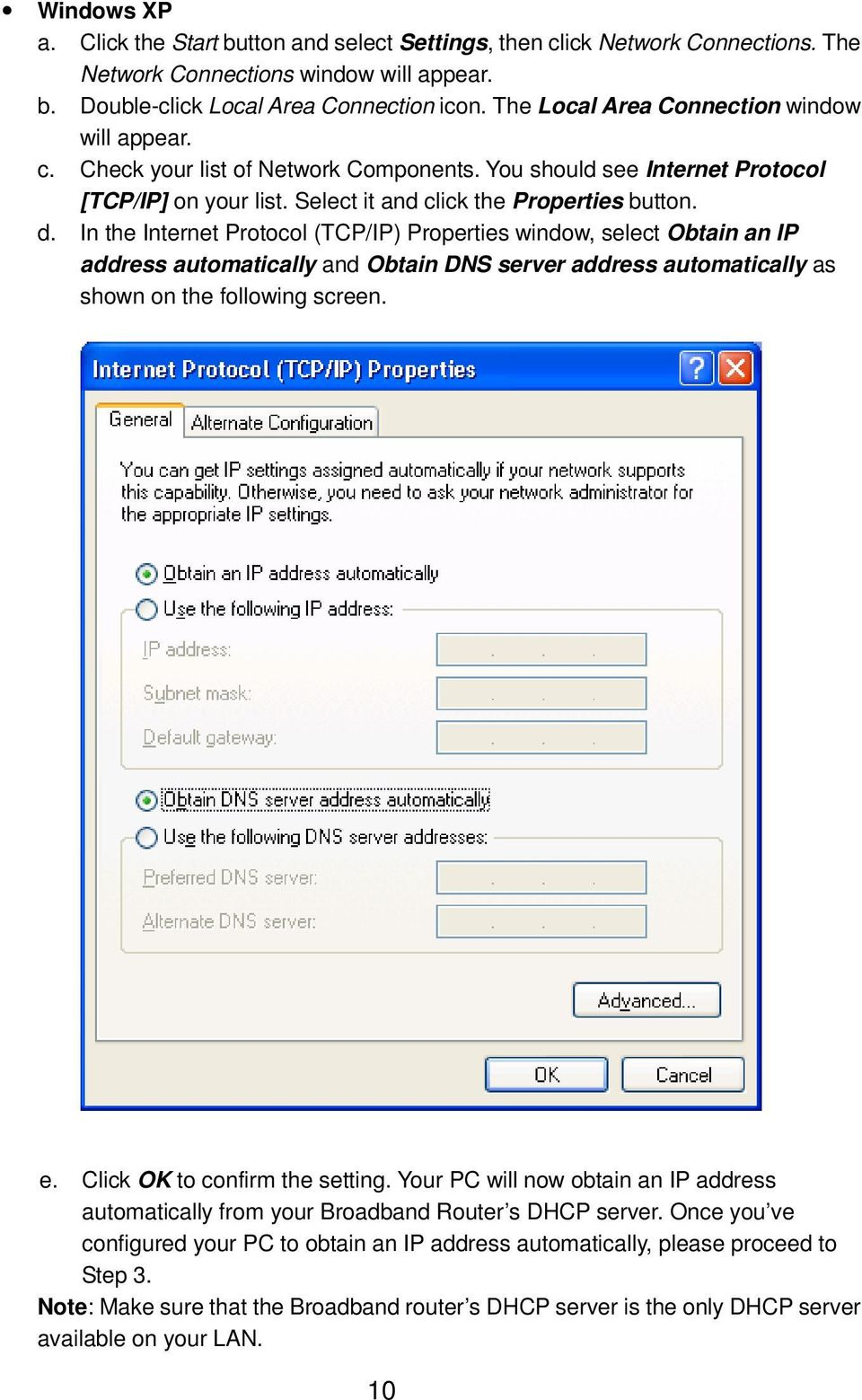 In the Internet Protocol (TCP/IP) Properties window, select Obtain an IP address automatically and Obtain DNS server address automatically as shown on the following screen. e.