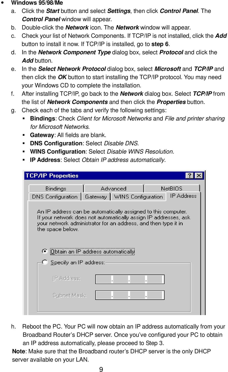 In the Select Network Protocol dialog box, select Microsoft and TCP/IP and then click the OK button to start installing the TCP/IP protocol. You may need your Windows CD to complete the installation.