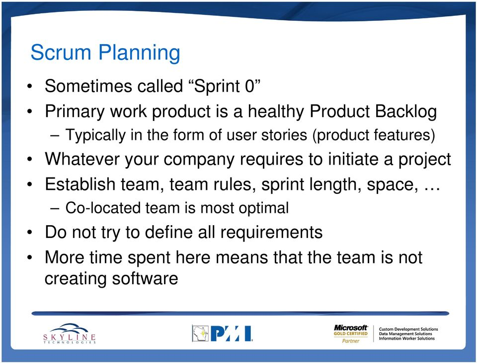 initiate a project Establish team, team rules, sprint length, space, Co-located team is most