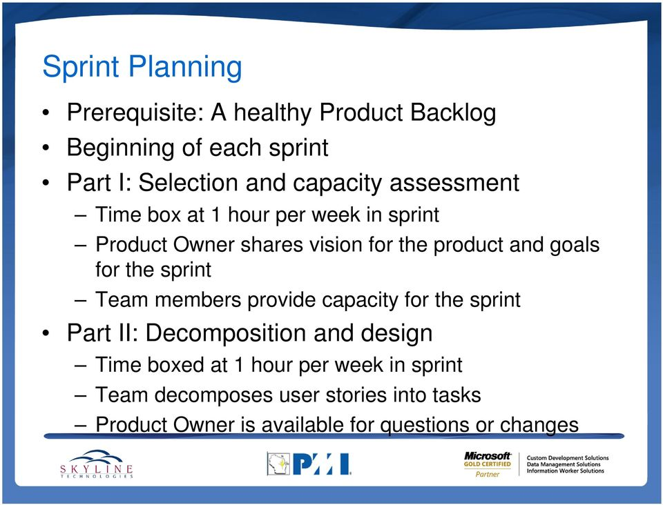 goals for the sprint Team members provide capacity for the sprint Part II: Decomposition and design Time