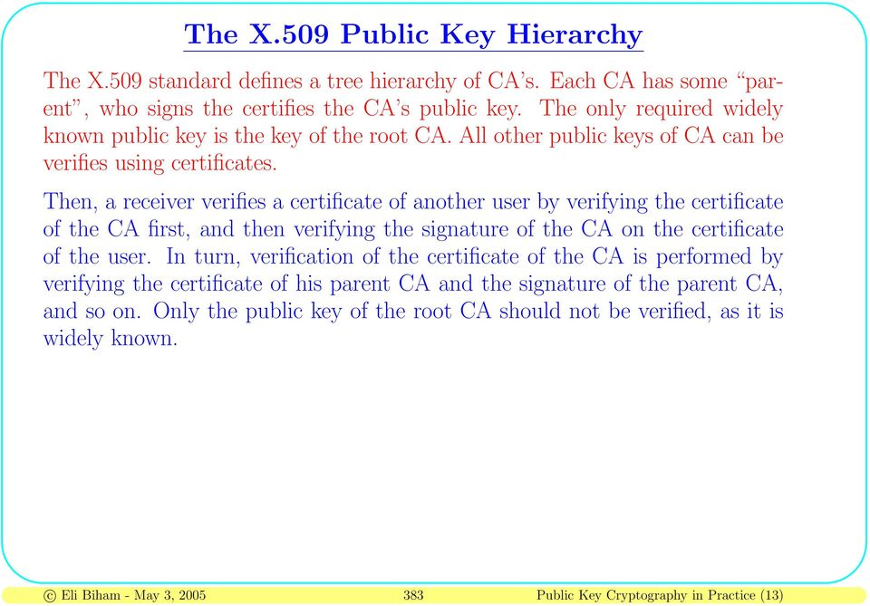 Then, a receiver verifies a certificate of another user by verifying the certificate of the CA first, and then verifying the signature of the CA on the certificate of the user.