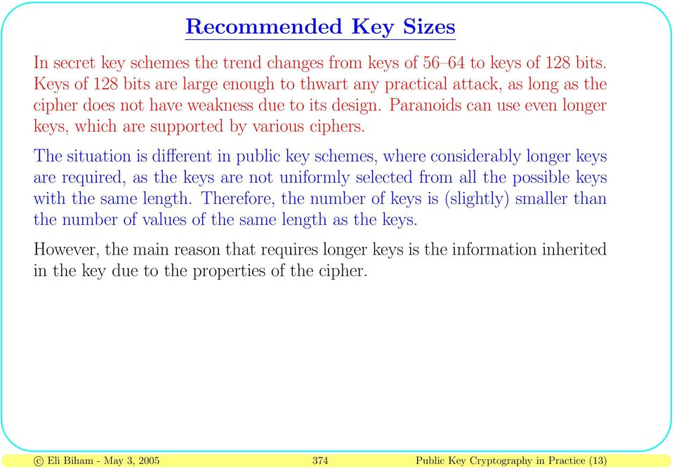 Paranoids can use even longer keys, which are supported by various ciphers.