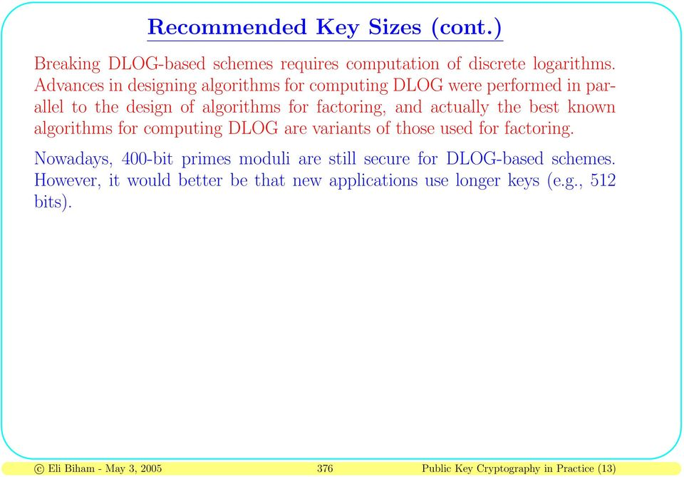 the best known algorithms for computing DLOG are variants of those used for factoring.
