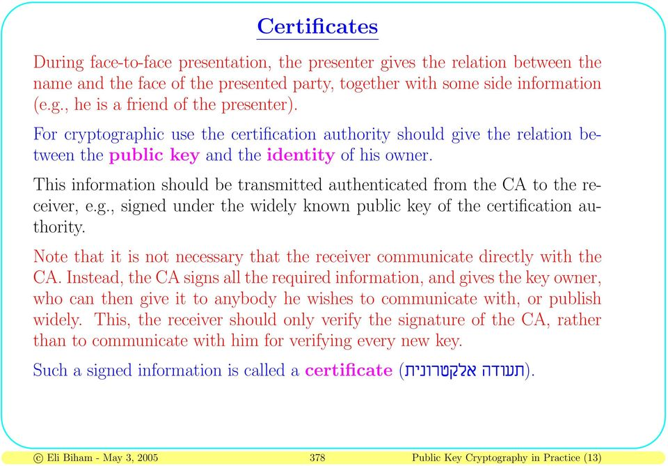 This information should be transmitted authenticated from the CA to the receiver, e.g., signed under the widely known public key of the certification authority.