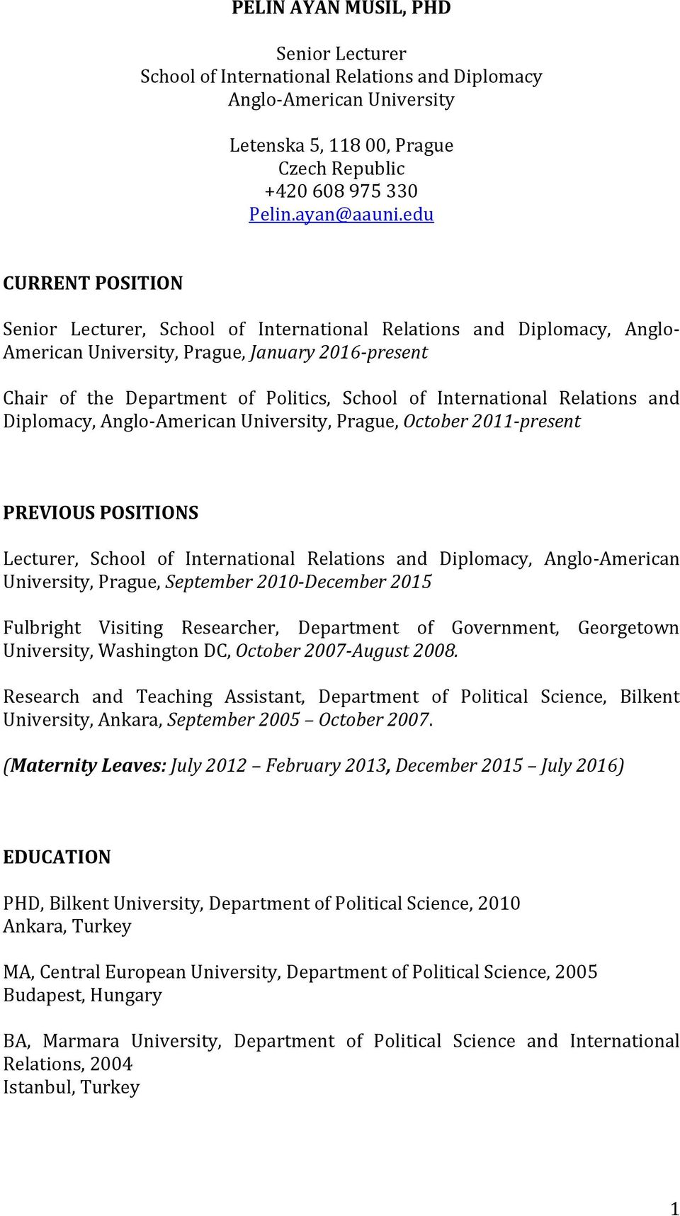 International Relations and Diplomacy, Anglo-American University, Prague, October 2011-present PREVIOUS POSITIONS Lecturer, School of International Relations and Diplomacy, Anglo-American University,