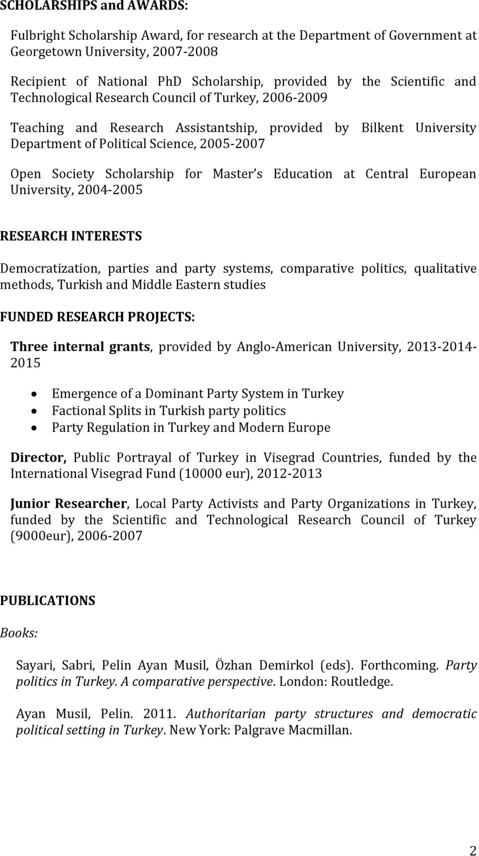 Scholarship for Master s Education at Central European University, 2004-2005 RESEARCH INTERESTS Democratization, parties and party systems, comparative politics, qualitative methods, Turkish and