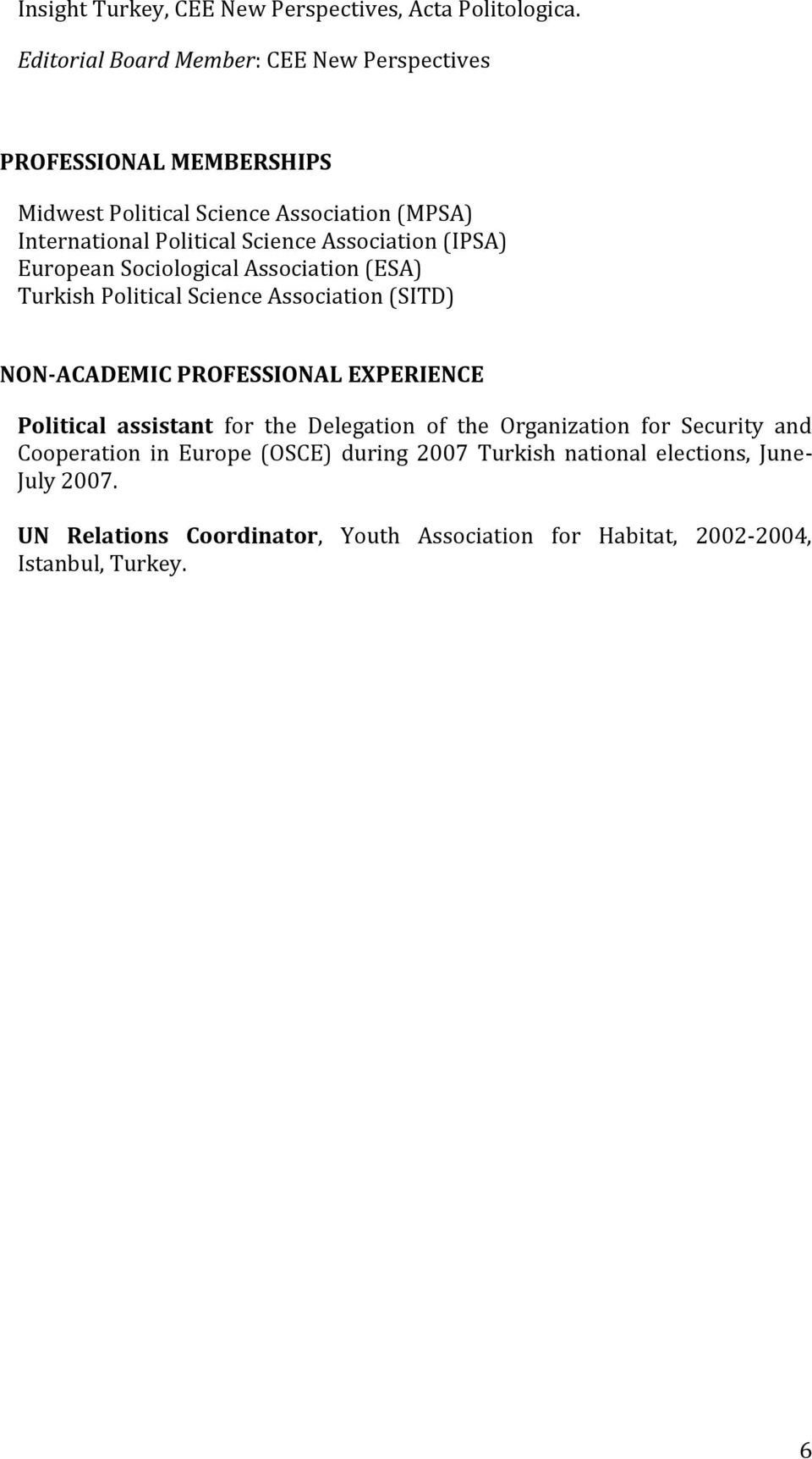 Association (IPSA) European Sociological Association (ESA) Turkish Political Science Association (SITD) NON-ACADEMIC PROFESSIONAL EXPERIENCE
