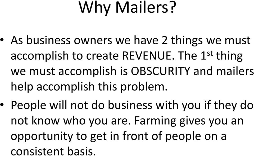 The 1 st thing we must accomplish is OBSCURITY and mailers help accomplish this