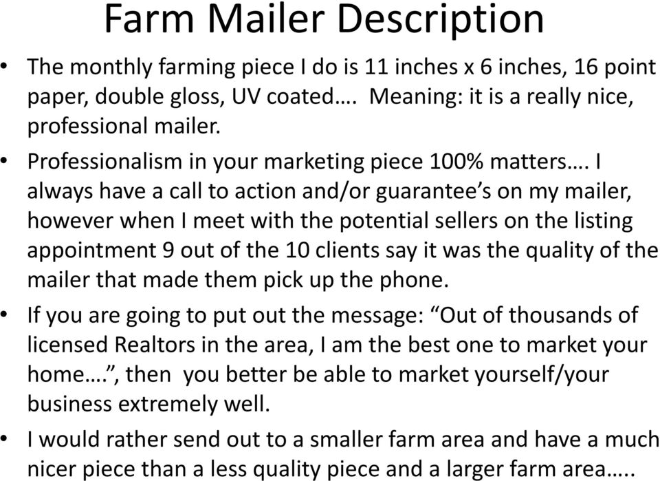 I always have a call to action and/or guarantee s on my mailer, however when I meet with the potential sellers on the listing appointment 9 out of the 10 clients say it was the quality of the