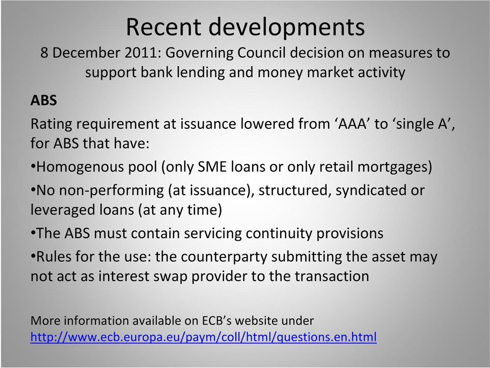 structured, syndicated or leveraged loans (at any time) The ABS must contain servicing continuity provisions Rules for the use: the counterparty submitting