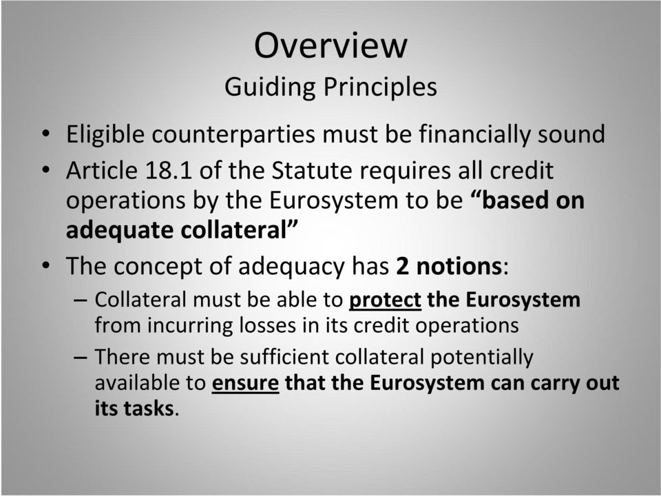 concept of adequacy has 2 notions: Collateral must be able to protect the Eurosystem from incurring losses in