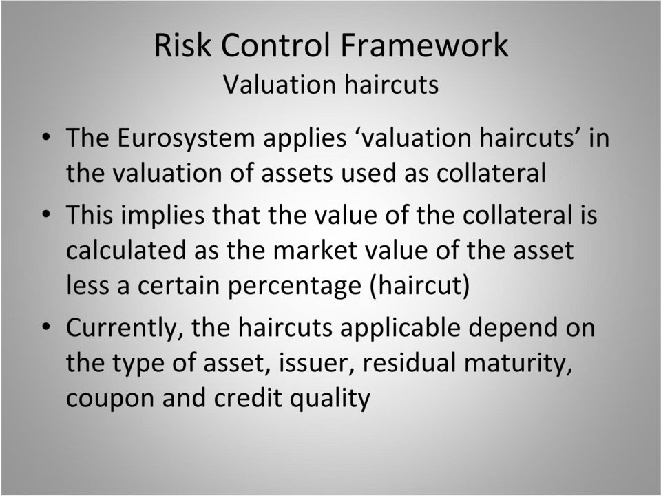calculated as the market value of the asset less a certain percentage (haircut) Currently,