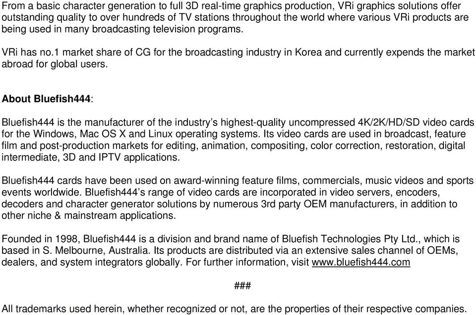 Bluefish444 is the manufacturer of the industry s highest-quality uncompressed 4K/2K/HD/SD video cards for the Windows, Mac OS X and Linux operating systems.