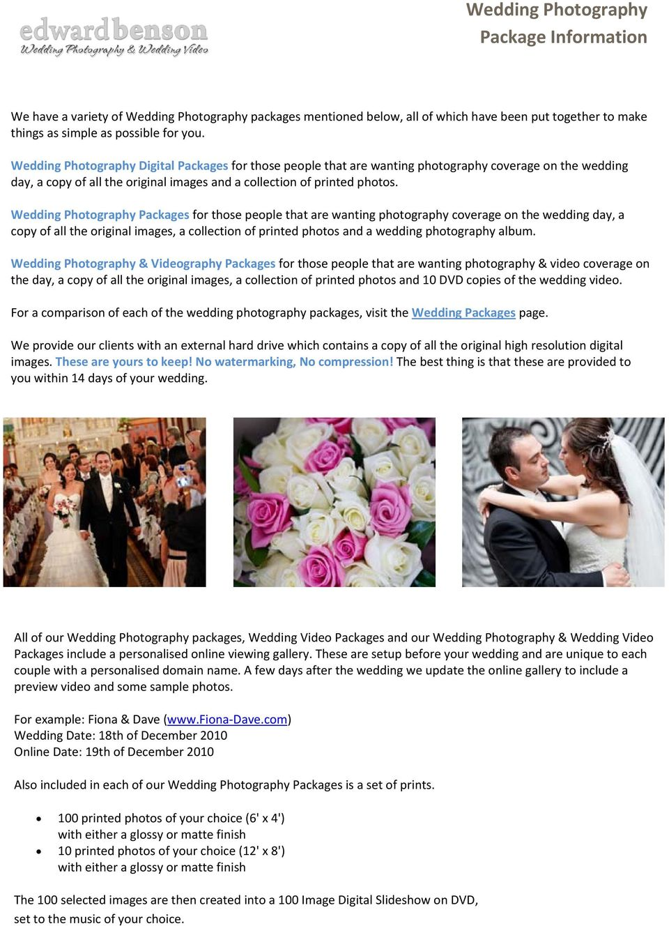 Packages for those people that are wanting photography coverage on the wedding day, a copy of all the original images, a collection of printed photos and a wedding photography album.