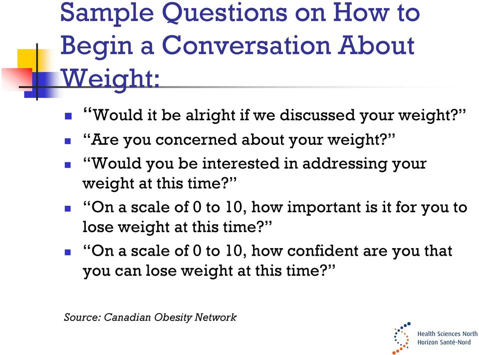 Would you be interested in addressing your weight at this time?