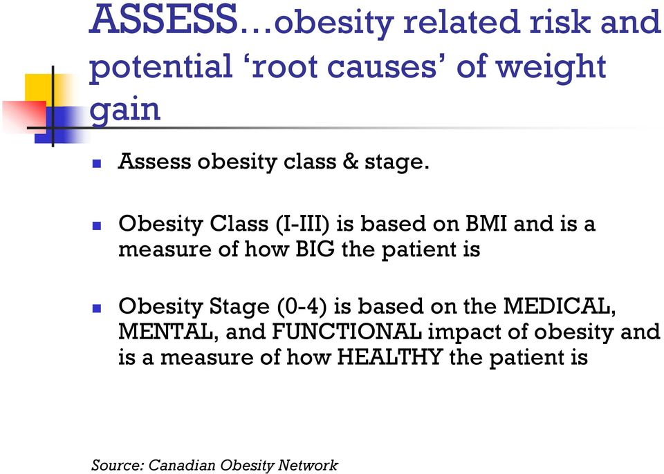 Obesity Class (I-III) is based on BMI and is a measure of how BIG the patient is