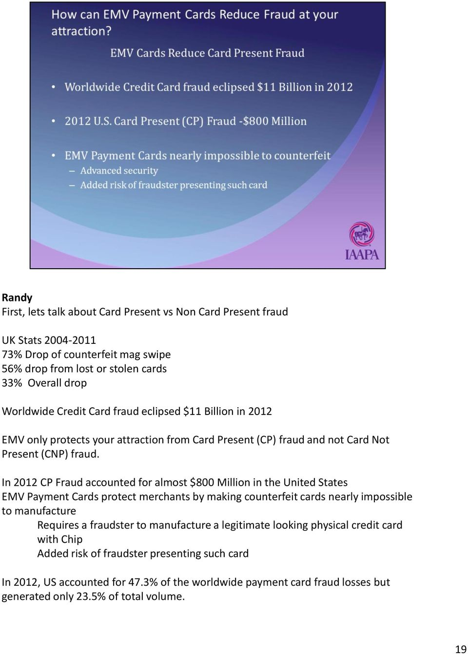 In 2012 CP Fraud accounted for almost $800 Million in the United States EMV Payment Cards protect merchants by making counterfeit cards nearly impossible to manufacture Requires a