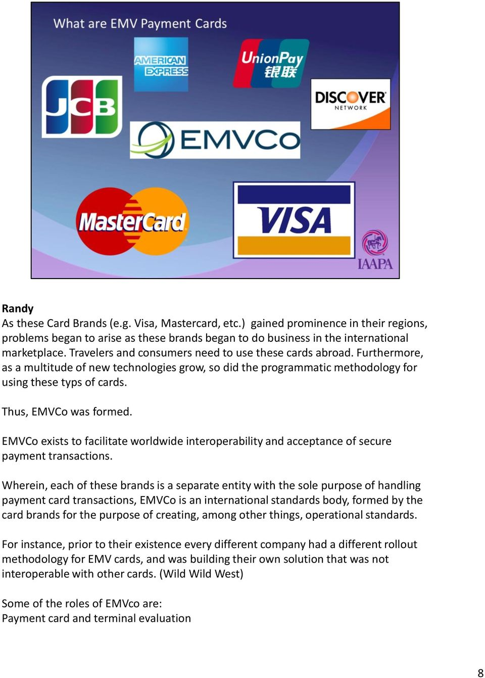 EMVCo exists to facilitate worldwide interoperability and acceptance of secure payment transactions.