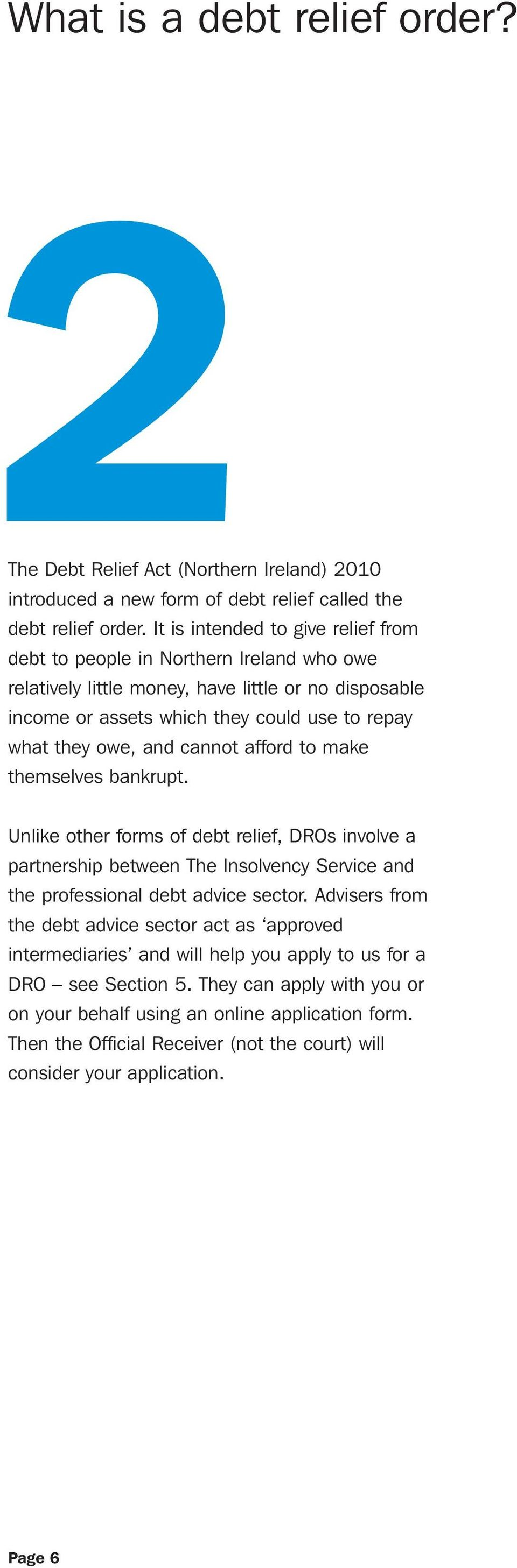 cannot afford to make themselves bankrupt. Unlike other forms of debt relief, DROs involve a partnership between The Insolvency Service and the professional debt advice sector.