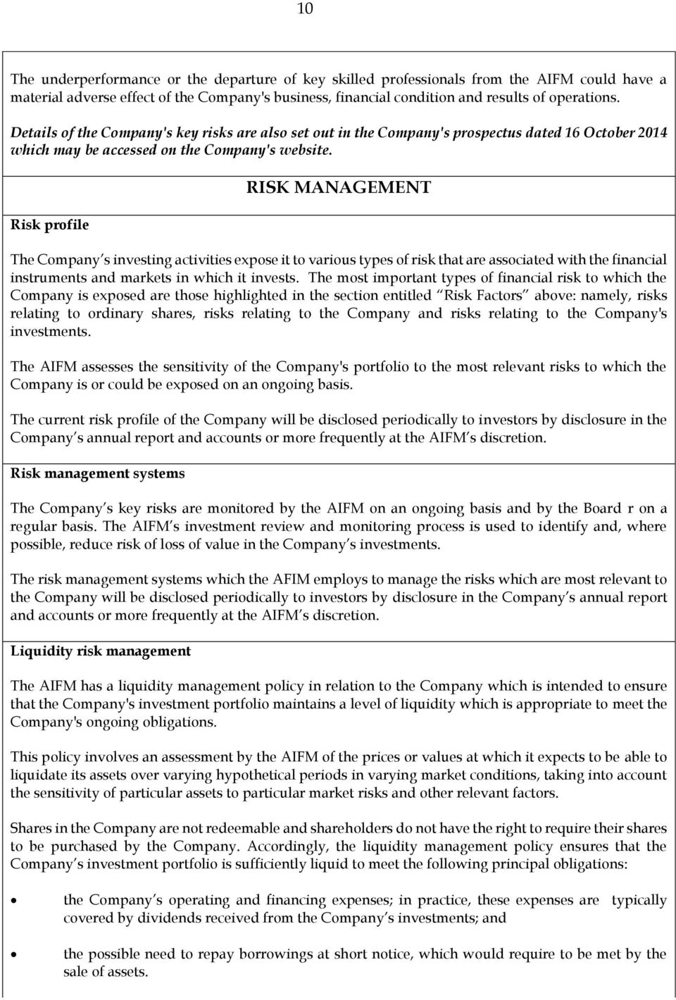 Risk profile RISK MANAGEMENT The Company s investing activities expose it to various types of risk that are associated with the financial instruments and markets in which it invests.
