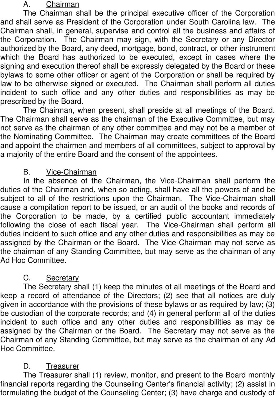 The Chairman may sign, with the Secretary or any Director authorized by the Board, any deed, mortgage, bond, contract, or other instrument which the Board has authorized to be executed, except in