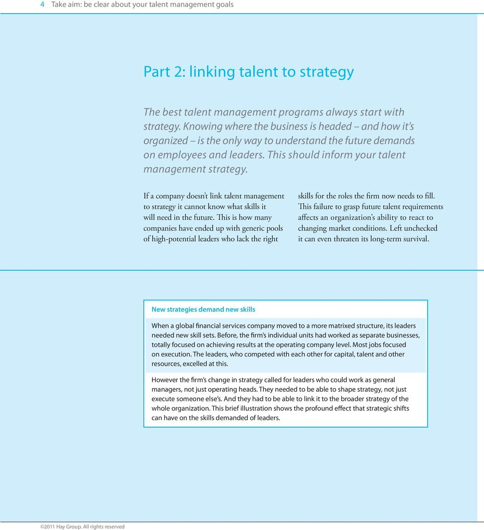 If a company doesn t link talent management to strategy it cannot know what skills it will need in the future.