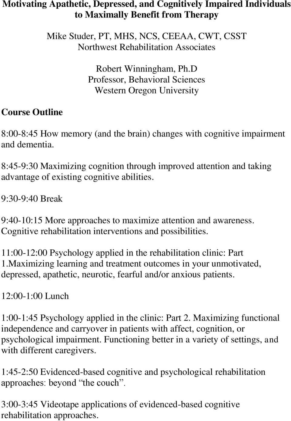 8:45-9:30 Maximizing cognition through improved attention and taking advantage of existing cognitive abilities. 9:30-9:40 Break 9:40-10:15 More approaches to maximize attention and awareness.
