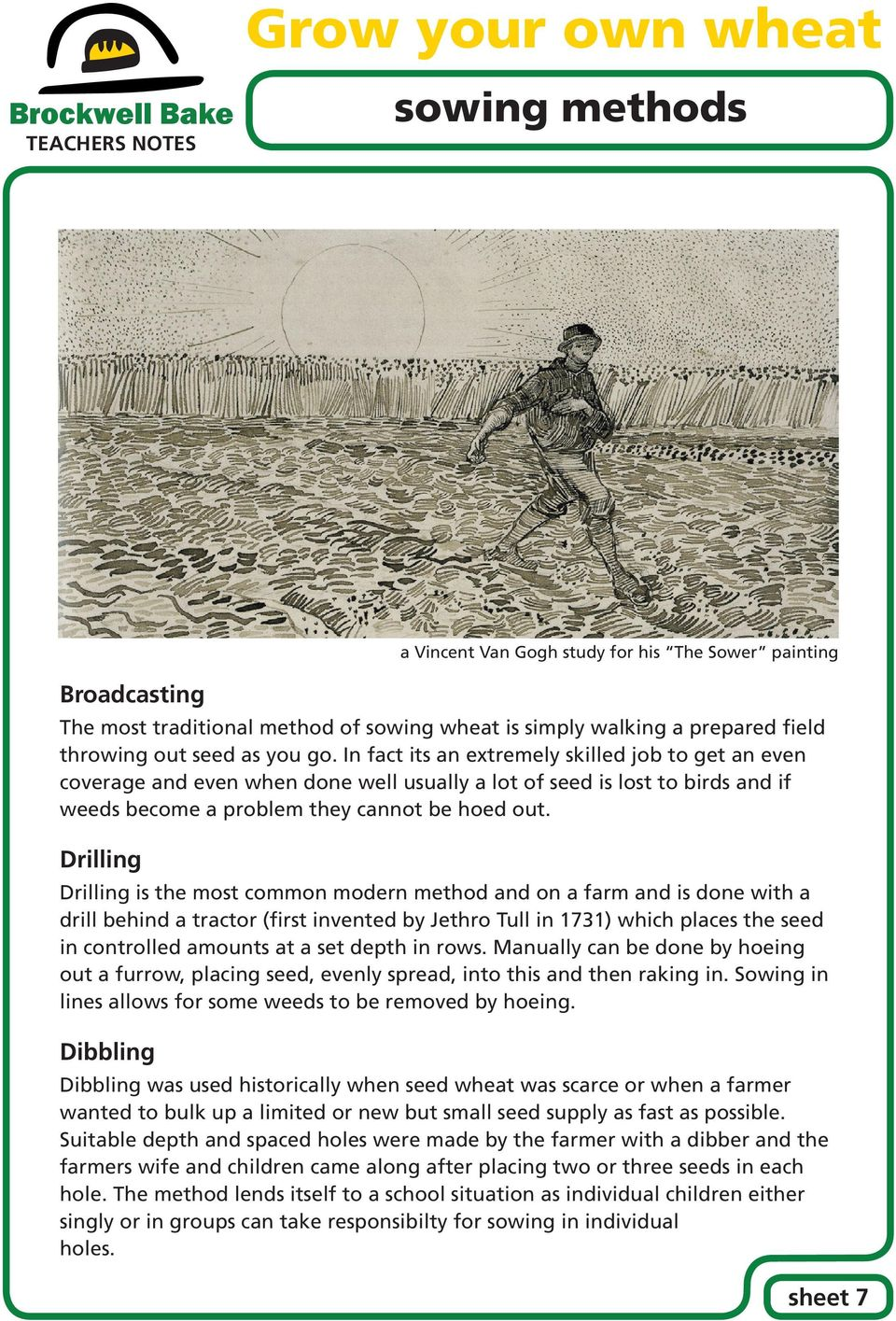 Drilling Drilling is the most common modern method and on a farm and is done with a drill behind a tractor (first invented by Jethro Tull in 1731) which places the seed in controlled amounts at a set