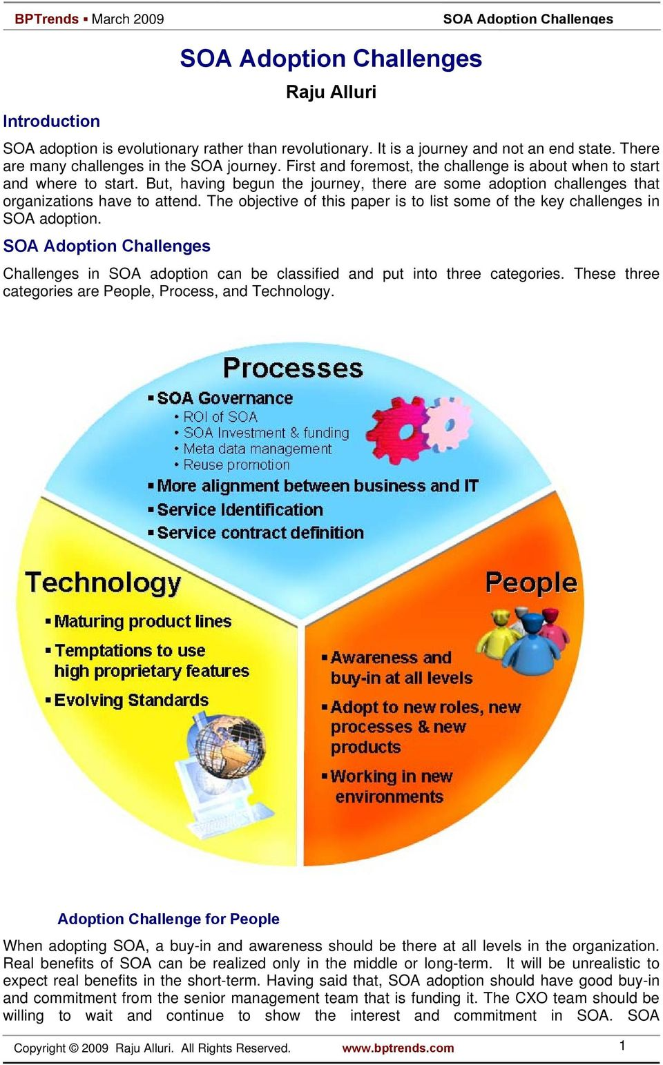 The objective of this paper is to list some of the key challenges in SOA adoption. Challenges in SOA adoption can be classified and put into three categories.