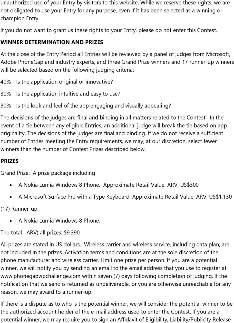 If you do not want to grant us these rights to your Entry, please do not enter this Contest.