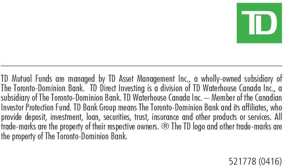 TD Bank Group means The Toronto-Dominion Bank and its affiliates, who provide deposit, investment, loan, securities, trust, insurance and other products