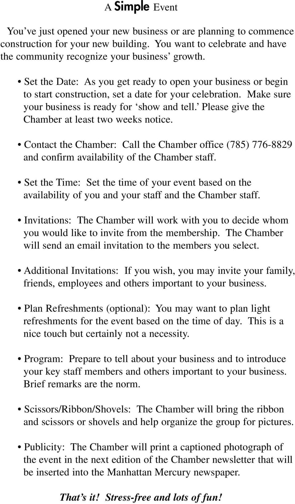Please give the Chamber at least two weeks notice. Contact the Chamber: Call the Chamber office (785) 776-8829 and confirm availability of the Chamber staff.