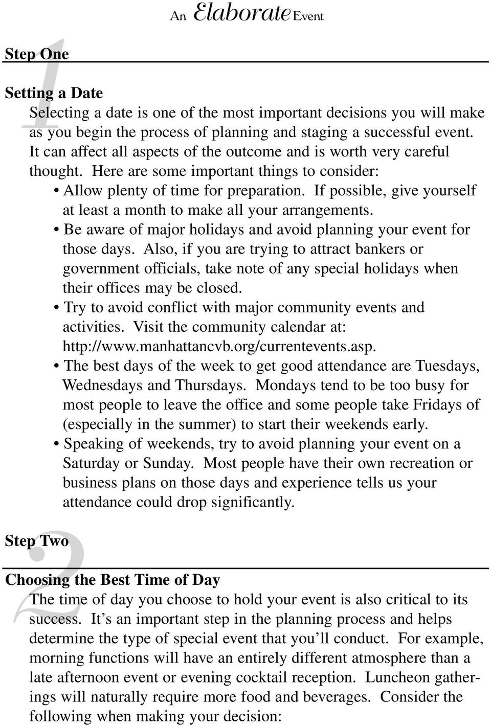 If possible, give yourself at least a month to make all your arrangements. Be aware of major holidays and avoid planning your event for those days.