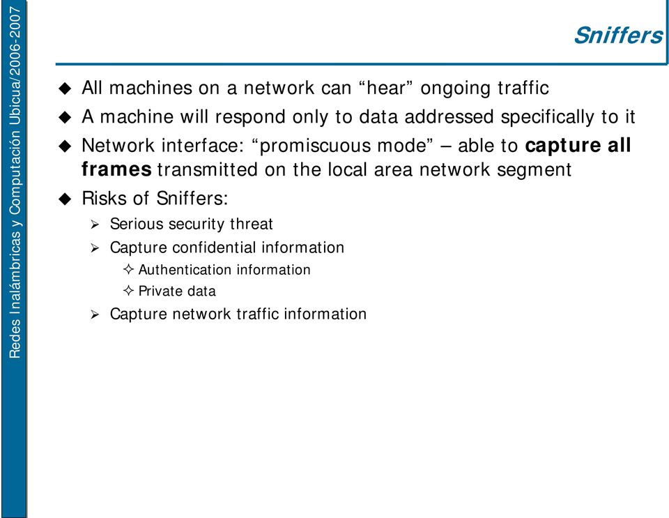 transmitted on the local area network segment Risks of Sniffers: Serious security threat Capture