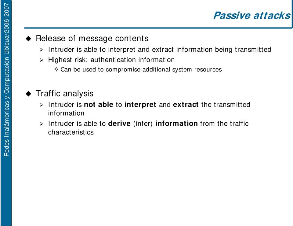 compromise additional system resources Traffic analysis Intruder is not able to interpret and