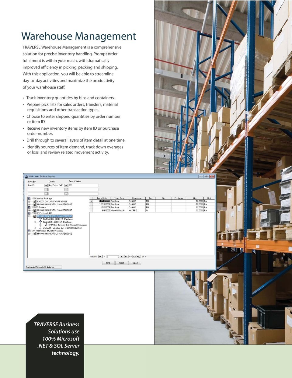 With this application, you will be able to streamline day-to-day activities and maximize the productivity of your warehouse staff. Track inventory quantities by bins and containers.