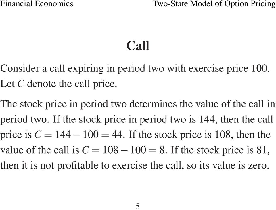 If the stock price in period two is 144, then the call price is C = 144 100 = 44.