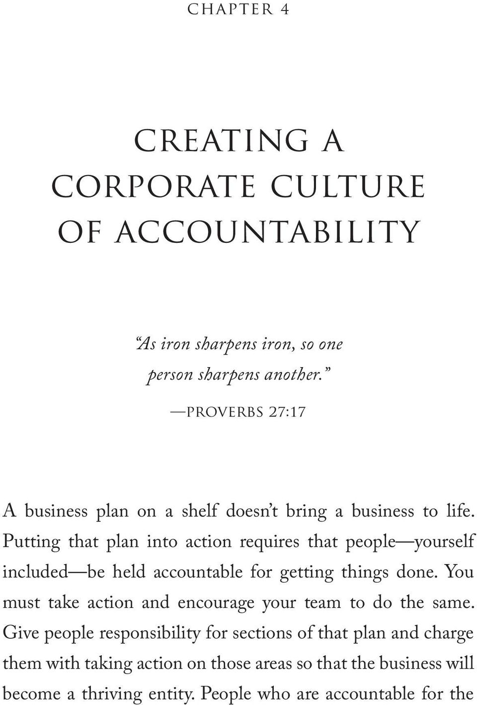 Putting that plan into action requires that people yourself included be held accountable for getting things done.