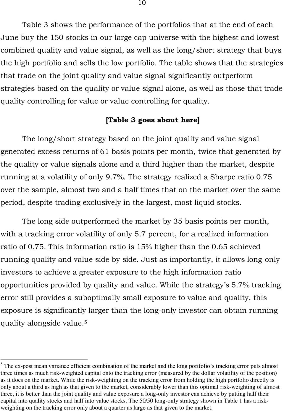 The table shows that the strategies that trade on the joint quality and value signal significantly outperform strategies based on the quality or value signal alone, as well as those that trade
