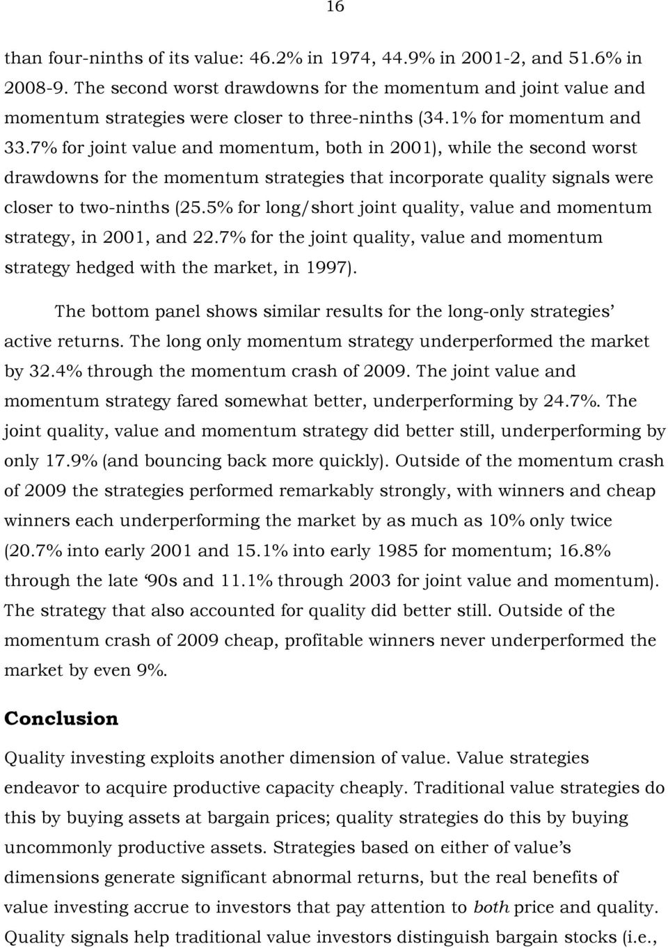 7% for joint value and momentum, both in 2001), while the second worst drawdowns for the momentum strategies that incorporate quality signals were closer to two-ninths (25.