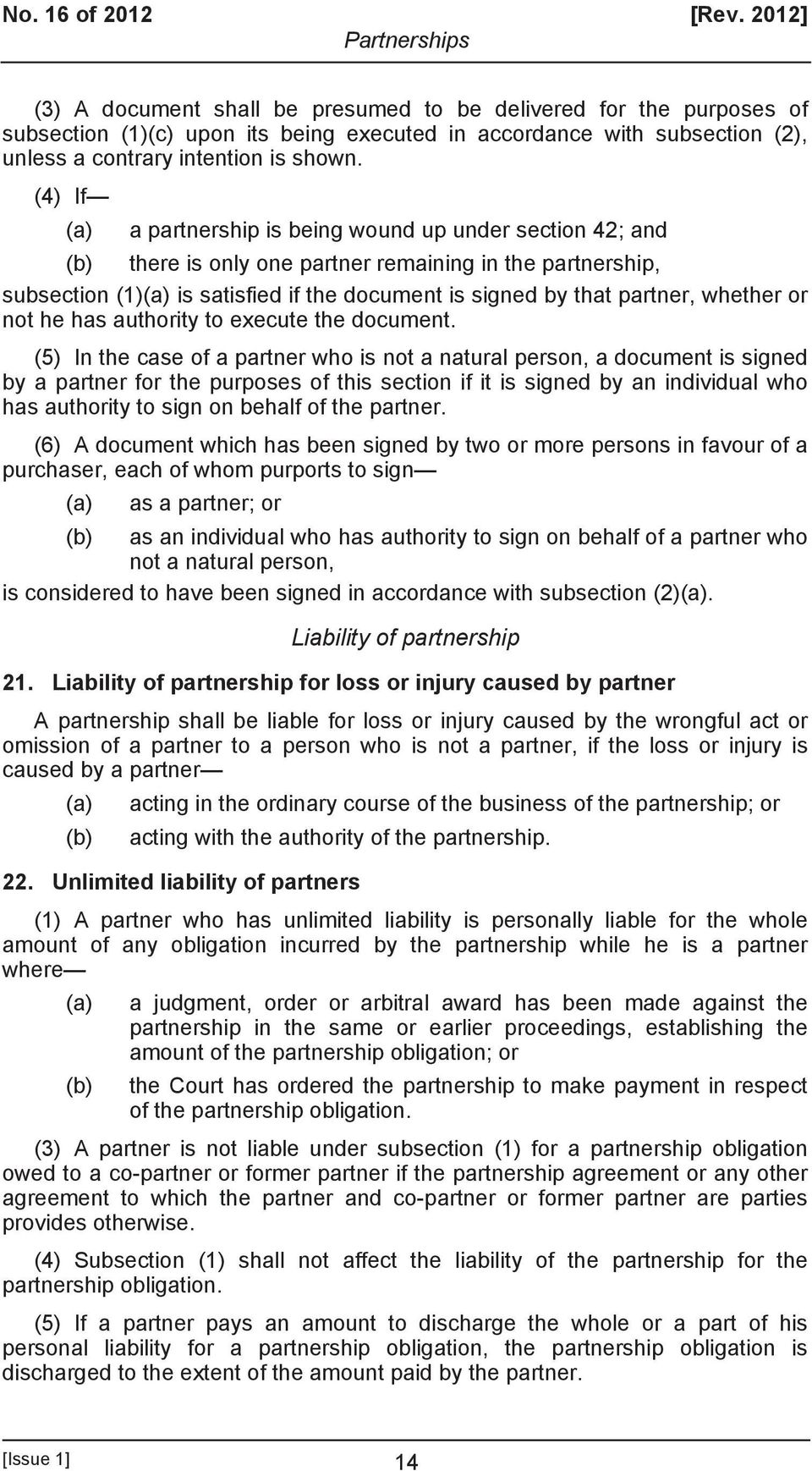 (4) If (a) a partnership is being wound up under section 42; and (b) there is only one partner remaining in the partnership, subsection (1)(a) is satisfied if the document is signed by that partner,