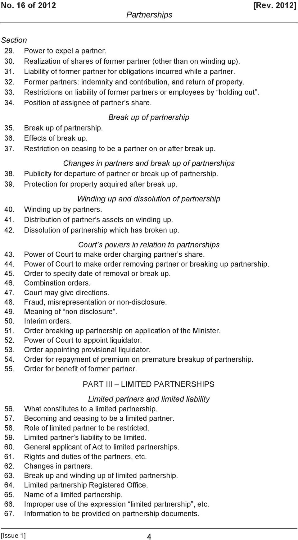 Restrictions on liability of former partners or employees by holding out. 34. Position of assignee of partner s share. Break up of partnership 35. Break up of partnership. 36. Effects of break up. 37.