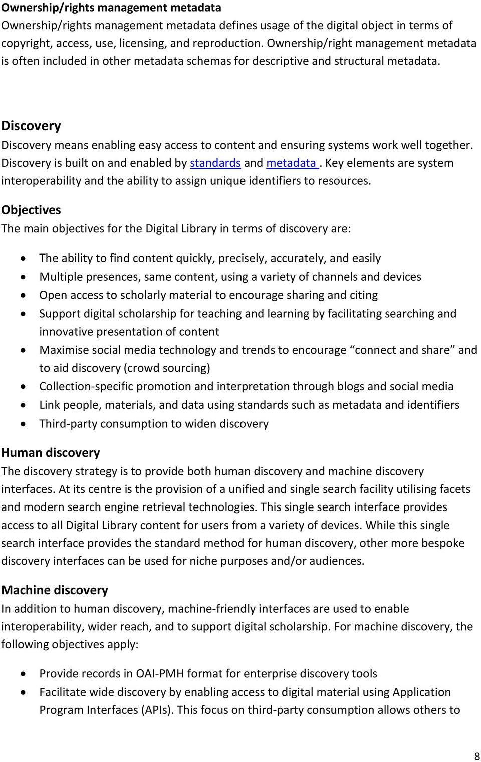 Discovery Discovery means enabling easy access to content and ensuring systems work well together. Discovery is built on and enabled by standards and metadata.