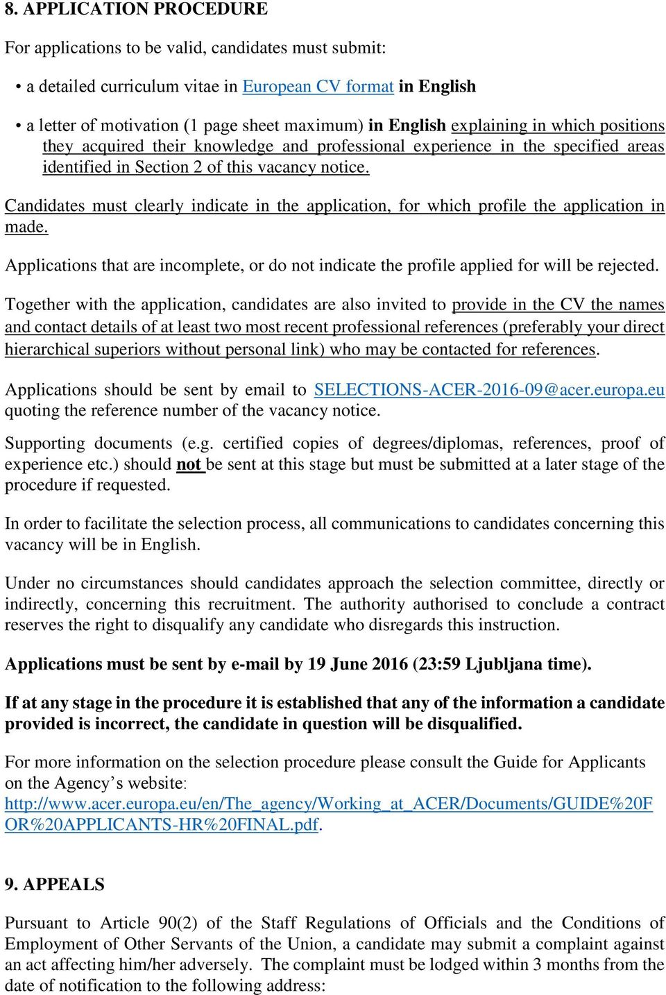 Candidates must clearly indicate in the application, for which profile the application in made. Applications that are incomplete, or do not indicate the profile applied for will be rejected.