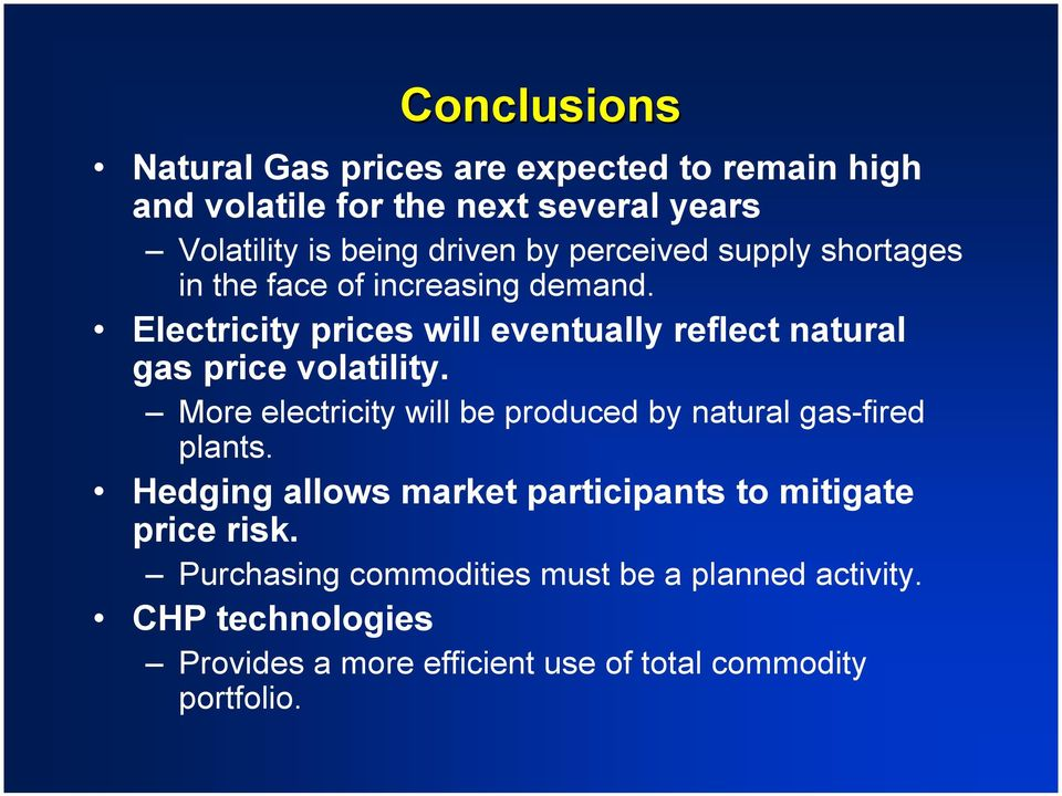 Electricity prices will eventually reflect natural gas price volatility.