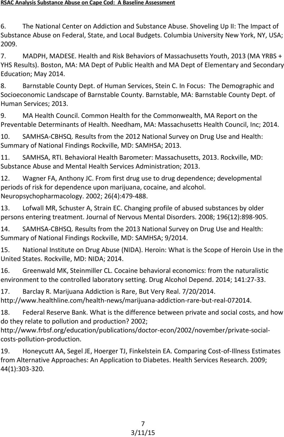 Barnstable County Dept. of Human Services, Stein C. In Focus: The Demographic and Socioeconomic Landscape of Barnstable County. Barnstable, MA: Barnstable County Dept. of Human Services; 2013. 9.