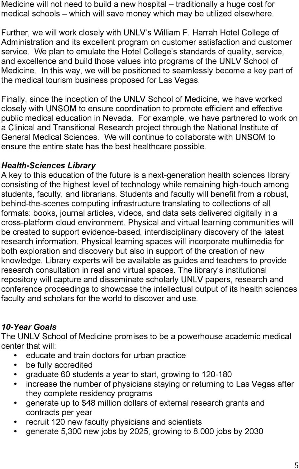We plan to emulate the Hotel College s standards of quality, service, and excellence and build those values into programs of the UNLV School of Medicine.